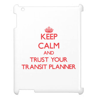 Keep Calm and trust your Transit Planner Cover For The iPad