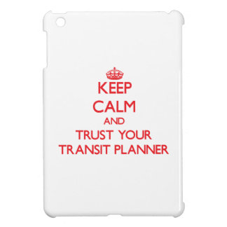 Keep Calm and trust your Transit Planner Case For The iPad Mini