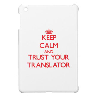 Keep Calm and trust your Translator Cover For The iPad Mini