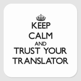 Keep Calm and Trust Your Translator Square Sticker