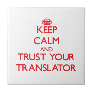Keep Calm and trust your Translator Ceramic Tile
