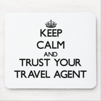 Keep Calm and Trust Your Travel Agent Mouse Pads