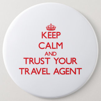 Keep Calm and trust your Travel Agent Pinback Button