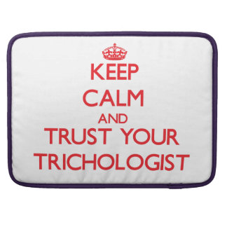 Keep Calm and trust your Trichologist Sleeves For MacBook Pro