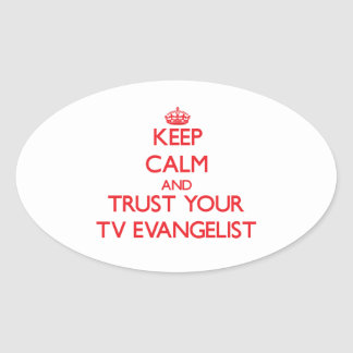 Keep Calm and trust your TV Evangelist Oval Sticker