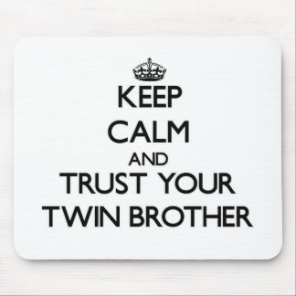 Keep Calm and Trust  your Twin Brother Mouse Pad