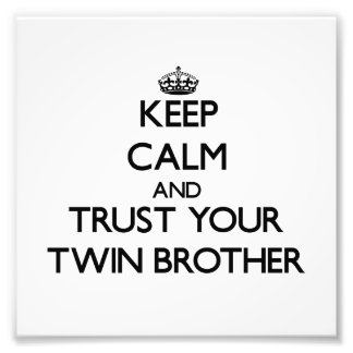 Keep Calm and Trust your Twin Brother Photo Print