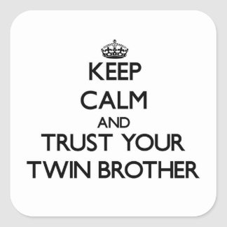 Keep Calm and Trust  your Twin Brother Square Sticker