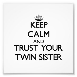 Keep Calm and Trust  your Twin Sister Photo Print