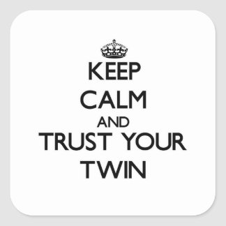 Keep Calm and Trust  your Twin Square Sticker