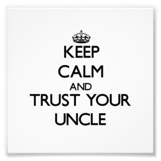 Keep Calm and Trust  your Uncle Photo Art