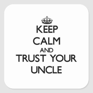 Keep Calm and Trust  your Uncle Square Sticker
