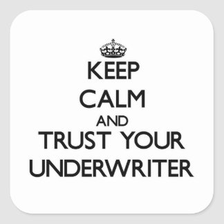 Keep Calm and Trust Your Underwriter Stickers