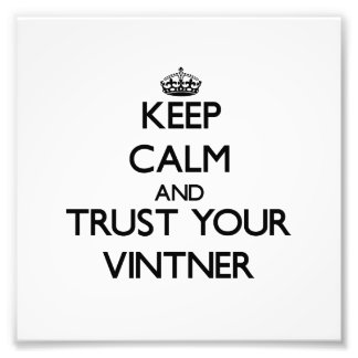Keep Calm and Trust Your Vintner Photo Print