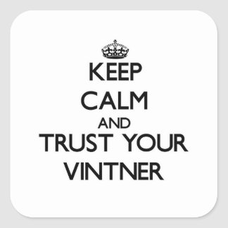 Keep Calm and Trust Your Vintner Square Sticker