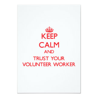 Keep Calm and trust your Volunteer Worker 5x7 Paper Invitation Card