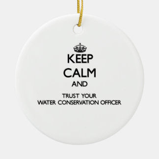 Keep Calm and Trust Your Water Conservation Office Ornaments