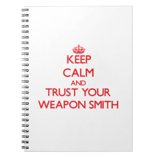 Keep Calm and trust your Weapon Smith Note Book