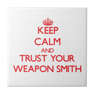 Keep Calm and trust your Weapon Smith Ceramic Tile
