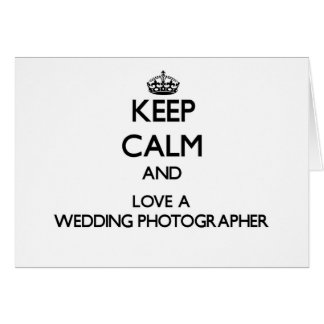 Keep calm and trust your Wedding Photographer Greeting Card