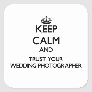Keep Calm and Trust Your Wedding Photographer Sticker