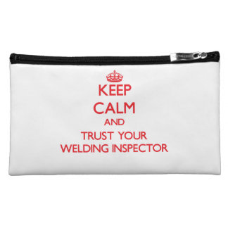 Keep Calm and trust your Welding Inspector Cosmetic Bags