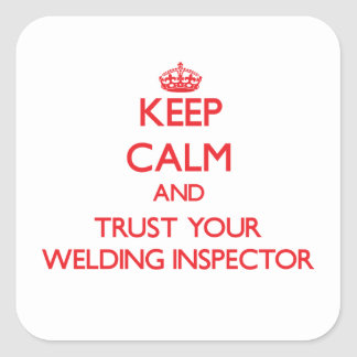 Keep Calm and trust your Welding Inspector Square Sticker