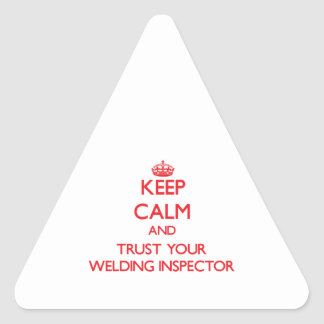 Keep Calm and trust your Welding Inspector Triangle Stickers