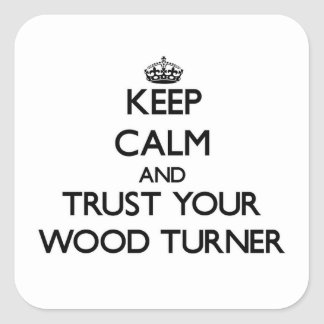 Keep Calm and Trust Your Wood Turner Stickers