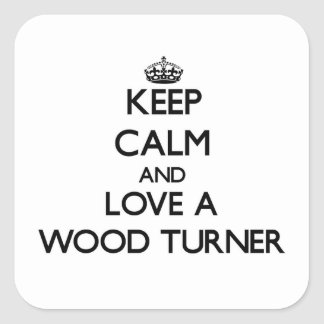 Keep calm and trust your Wood Turner Sticker