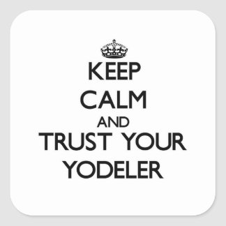 Keep Calm and Trust Your Yodeler Square Sticker