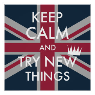 KEEP CALM AND TRY NEW THINGS POSTER