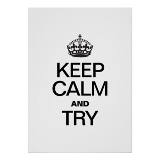 KEEP CALM AND TRY POSTER