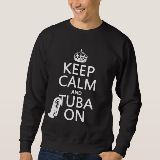 Keep Calm and Tuba On (any background color) Pull Over Sweatshirts