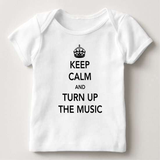 Keep Calm and Turn Up the Music Baby T-Shirt