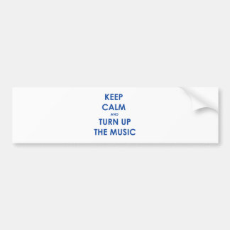 Keep Calm and Turn Up The Music! Bumper Sticker
