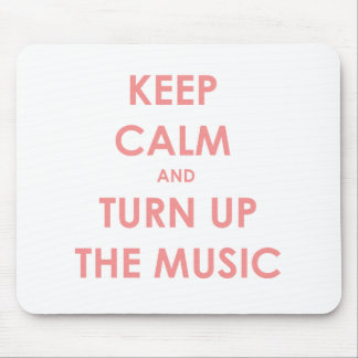 Keep Calm and Turn Up The Music! Mouse Pad