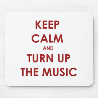 Keep Calm and Turn Up The Music Mouse Pad
