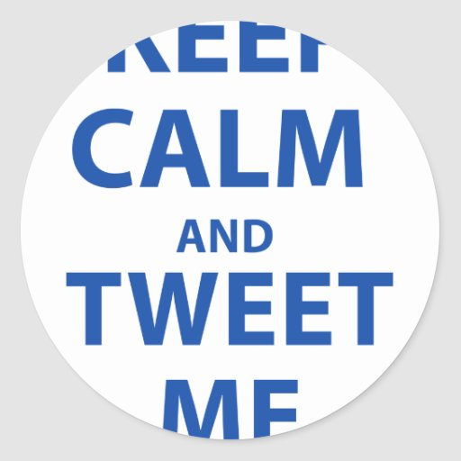 Keep Calm and Tweet Me Round Stickers