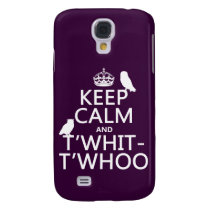 Keep Calm and T'Whit-T'Whoo (owls) (any color) Galaxy S4 Case