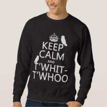 Keep Calm and T'Whit-T'Whoo (owls) (any color) Sweatshirt