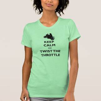 Keep Calm and Twist the Throttle T-Shirt