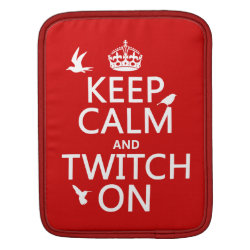 iPad Sleeve with Keep Calm and Twitch On design
