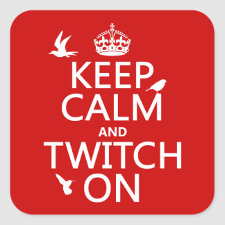 Keep Calm and Twitch On (any background color) Square Sticker