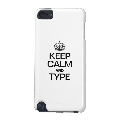 KEEP CALM AND TYPE iPod TOUCH (5TH GENERATION) CASES