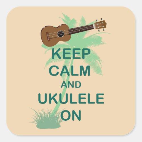 Keep Calm and Ukulele On Unique Fun Print Square Sticker