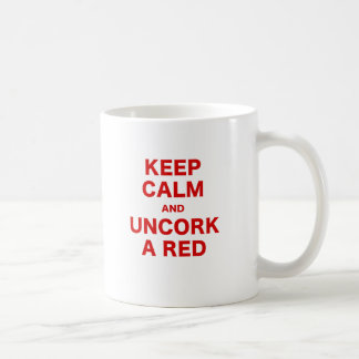 Keep Calm and Uncork a Red Coffee Mug