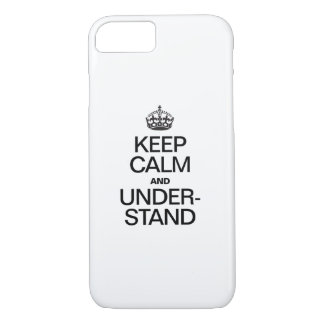 KEEP CALM AND UNDERSTAND iPhone 7 CASE