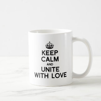 KEEP CALM AND UNITE WITH LOVE CLASSIC WHITE COFFEE MUG