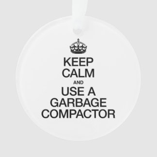 KEEP CALM AND USE A GARBAGE COMPACTOR